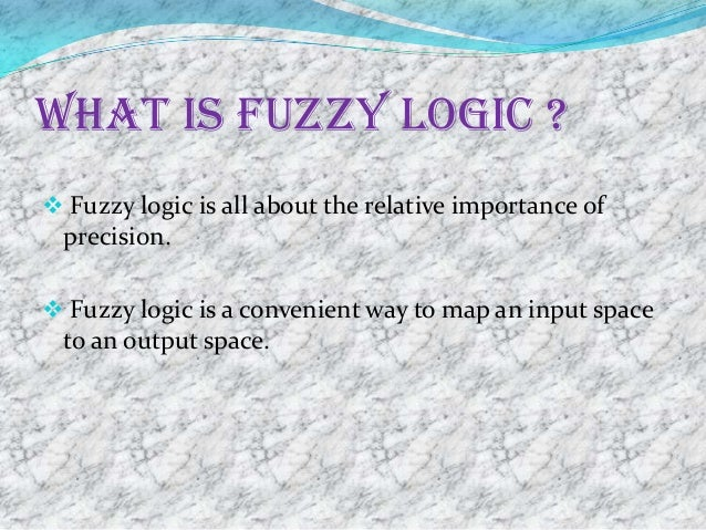 What is fuzzy logic ? Fuzzy logic is all about the relative importance of precision. Fuzzy logic is a convenient way to ...