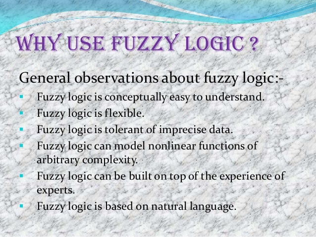 Why use fuzzy logic ?General observations about fuzzy logic:-   Fuzzy logic is conceptually easy to understand.   Fuzzy ...