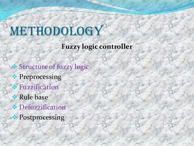 Methodology                  Fuzzy logic controller Structure of fuzzy logic Preprocessing Fuzzification Rule base De...