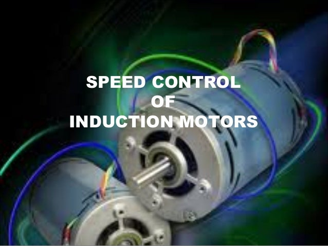 Speed control of induction motors for Speed control of induction motor