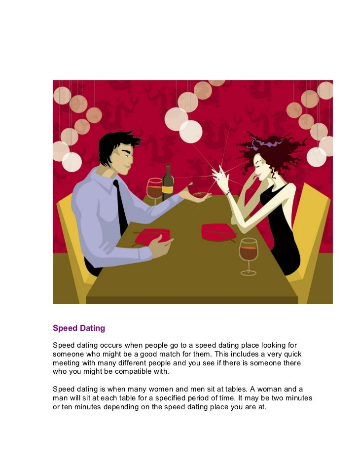 Speed DatingSpeed dating occurs when people go to a speed dating place looking forsomeone who might be a good match for th...