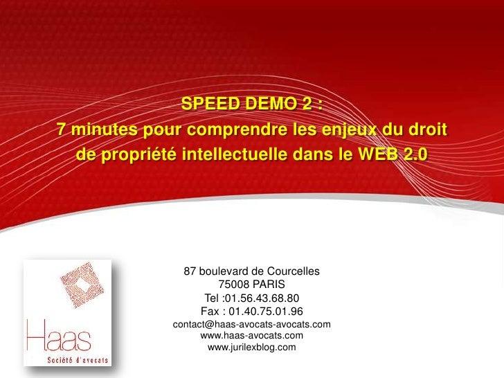 SPEED DEMO 2 : <br />7 minutes pour comprendre les enjeux du droit<br />de propriété intellectuelle dans le WEB 2.0<br />8...