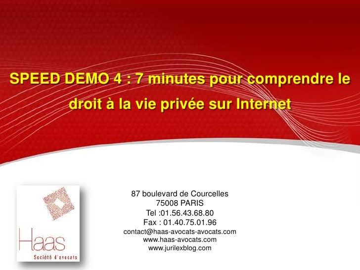 SPEED DEMO 4 : 7 minutes pour comprendre le<br />droit à la vie privée sur Internet<br />87 boulevard de Courcelles<br />7...