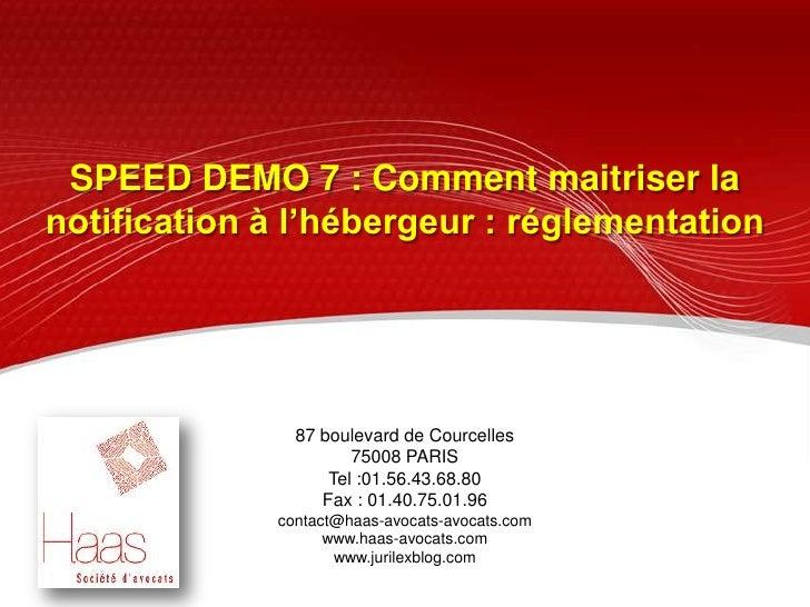 SPEED DEMO 7 : Comment maitriser la notification à l'hébergeur : réglementation<br />87 boulevard de Courcelles<br />75008...