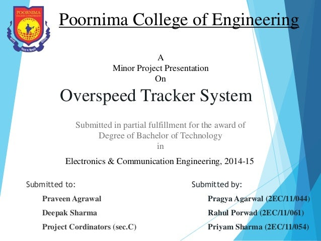 Overspeed Tracker System Submitted to: Praveen Agrawal Deepak Sharma Project Cordinators (sec.C) Poornima College of Engin...