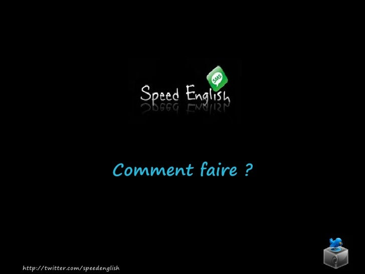 Comment faire ?     http://twitter.com/speedenglish