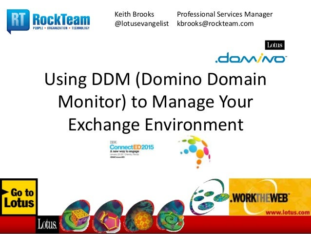 Using DDM (Domino Domain Monitor) to Manage Your Exchange Environment Keith Brooks Professional Services Manager @lotuseva...