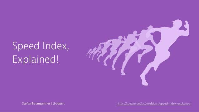 Speed Index, Explained! Stefan Baumgartner | @ddprrt https://speakerdeck.com/ddprrt/speed-index-explained