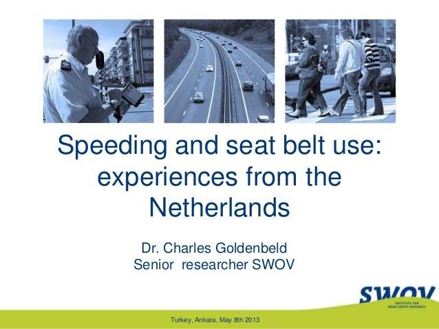 Speeding and seat belt use: experiences from the Netherlands Dr. Charles Goldenbeld Senior researcher SWOV Turkey, Ankara,...