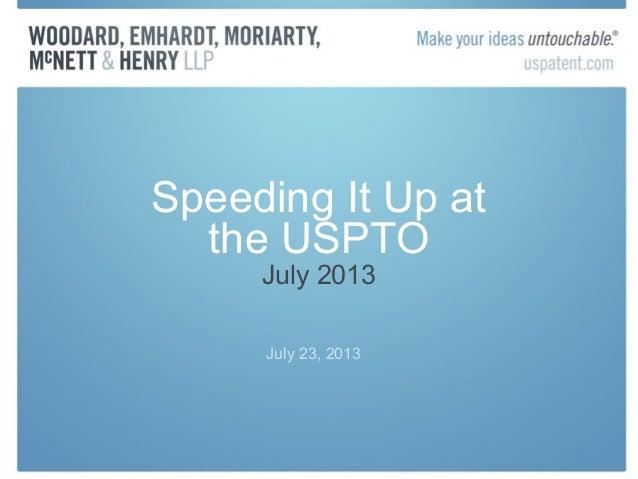 Speeding It Up at the USPTO July 2013 July 23, 2013