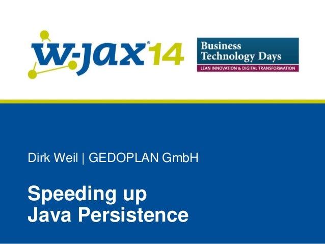 Dirk Weil | GEDOPLAN GmbH  Speeding up Java Persistence