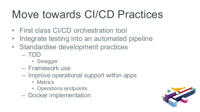 • First class CI/CD orchestration tool • Integrate testing into an automated pipeline • Standardise development practic...