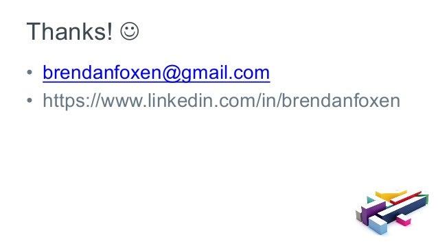 • brendanfoxen@gmail.com • https://www.linkedin.com/in/brendanfoxen Thanks! J