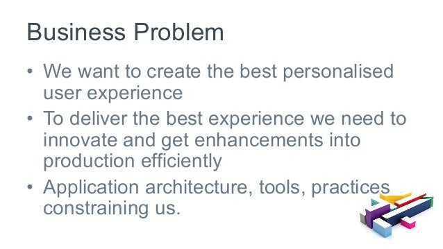 • We want to create the best personalised user experience • To deliver the best experience we need to innovate and get e...
