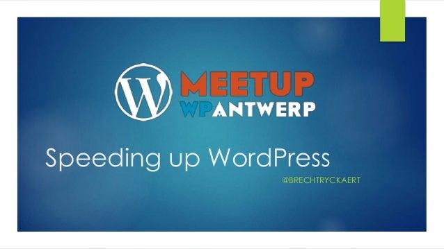 Speeding up WordPress @BRECHTRYCKAERT