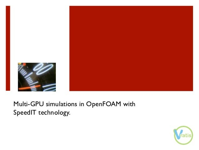 Multi-GPU simulations in OpenFOAM withSpeedIT technology.