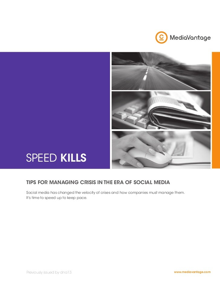speed killsTips for managing crisis in The era of social mediasocial media has changed the velocity of crises and how comp...