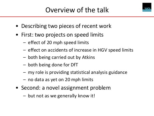 Overview of the talk • Describing two pieces of recent work • First: two projects on speed limits – effect of 20 mph speed...