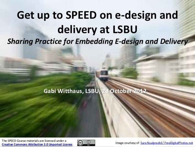 Get up to SPEED on e-design and                  delivery at LSBU   Sharing Practice for Embedding E-design and Delivery  ...