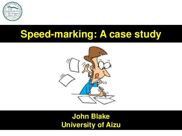John Blake University of Aizu Speed-marking: A case study