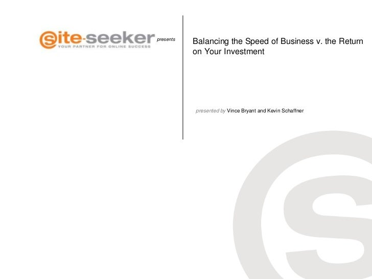 presents           Balancing the Speed of Business v. the Return           on Your Investment           presented by Vince...