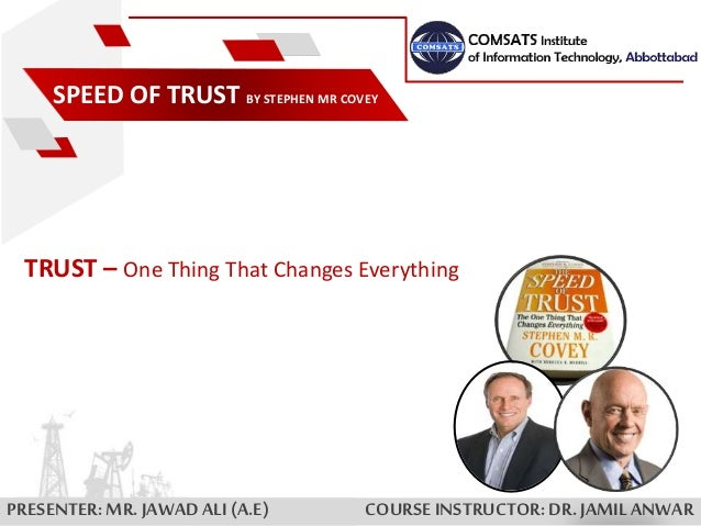 COURSEINSTRUCTOR:DR. JAMILANWAR SPEED OF TRUST BY STEPHEN MR COVEY TRUST – One Thing That Changes Everything PRESENTER:MR....