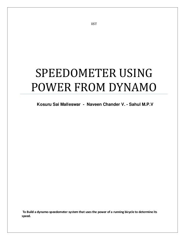 IIST       SPEEDOMETER USING      POWER FROM DYNAMO          Kosuru Sai Malleswar - Naveen Chander V. - Sahul M.P.V To Bui...