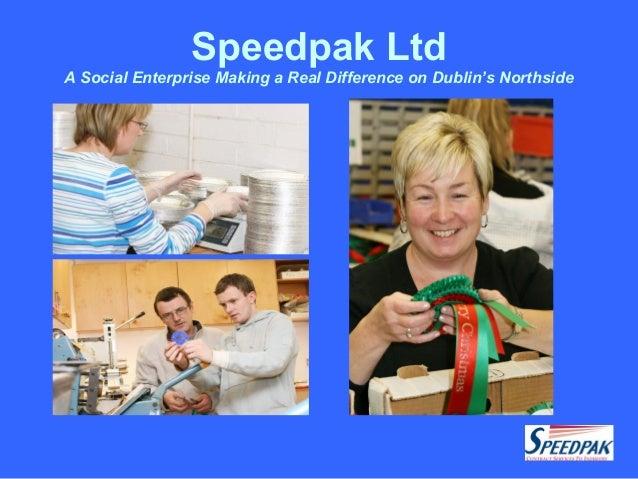 Speedpak Ltd A Social Enterprise Making a Real Difference on Dublin's Northside