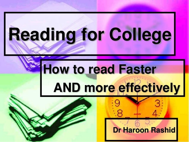 Reading for CollegeHow to read FasterAND more effectivelyDr Haroon Rashid