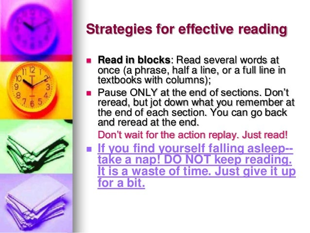 Strategies for effective reading Read in blocks: Read several words atonce (a phrase, half a line, or a full line intextb...
