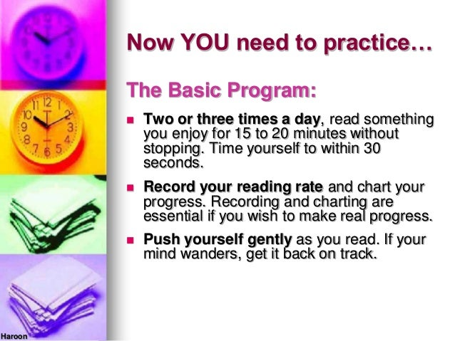Now YOU need to practice…The Basic Program: Two or three times a day, read somethingyou enjoy for 15 to 20 minutes withou...