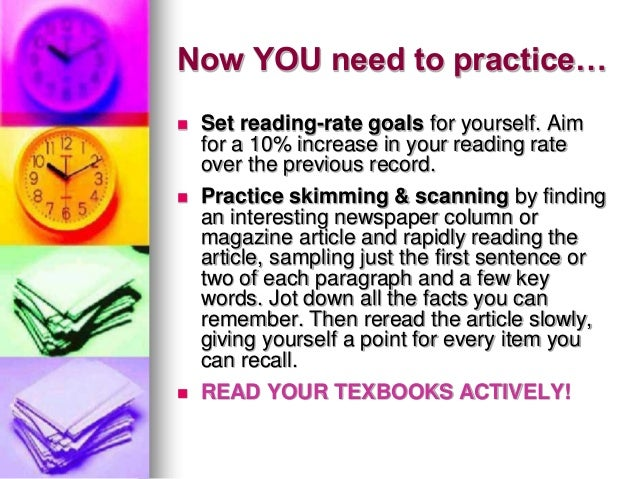 Now YOU need to practice… Set reading-rate goals for yourself. Aimfor a 10% increase in your reading rateover the previou...