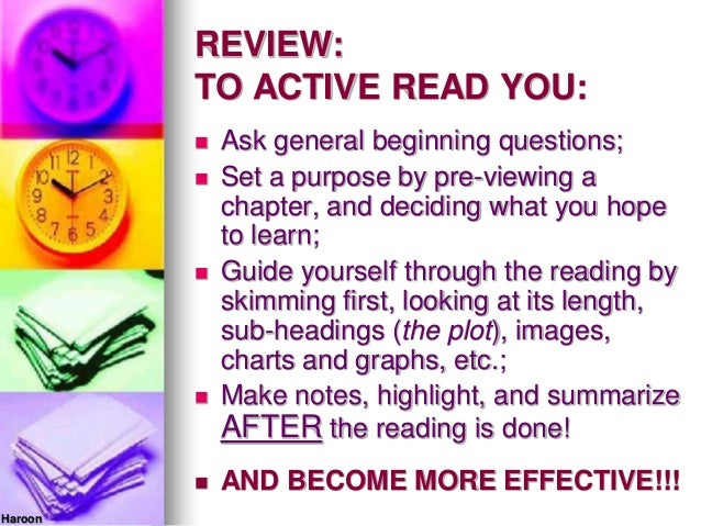 REVIEW:TO ACTIVE READ YOU: Ask general beginning questions; Set a purpose by pre-viewing achapter, and deciding what you...