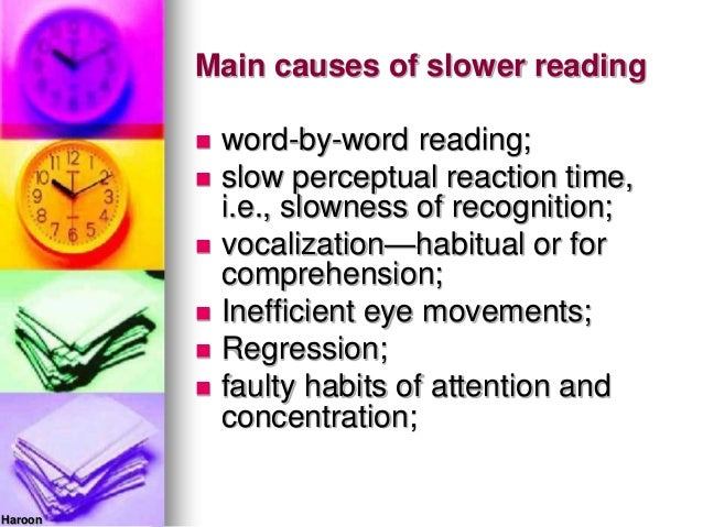 Main causes of slower reading word-by-word reading; slow perceptual reaction time,i.e., slowness of recognition; vocali...