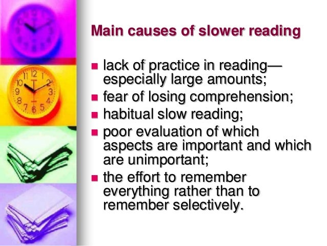 Main causes of slower reading lack of practice in reading—especially large amounts; fear of losing comprehension; habit...