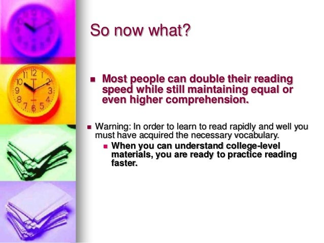 So now what? Most people can double their readingspeed while still maintaining equal oreven higher comprehension. Warnin...
