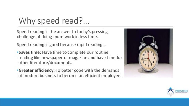 Why speed read?... Speed reading is the answer to today's pressing challenge of doing more work in less time. Speed readin...