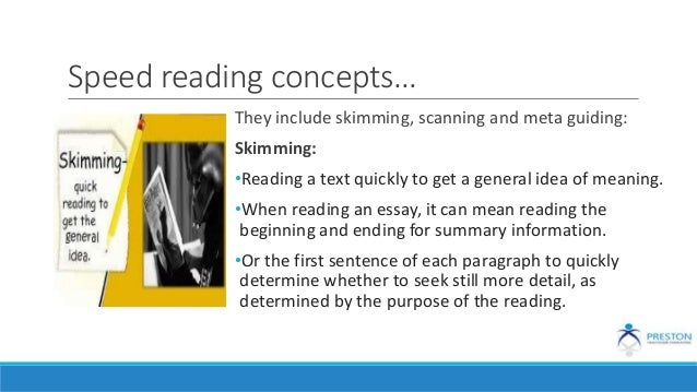 Speed reading concepts… They include skimming, scanning and meta guiding: Skimming: •Reading a text quickly to get a gener...