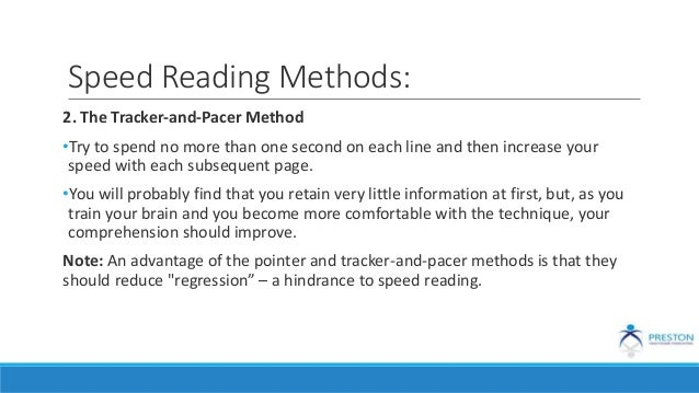 Speed Reading Methods: 2. The Tracker-and-Pacer Method •Try to spend no more than one second on each line and then increas...