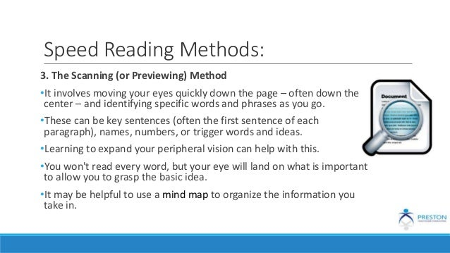 Speed Reading Methods: 3. The Scanning (or Previewing) Method •It involves moving your eyes quickly down the page – often ...