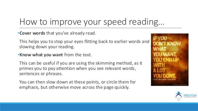 How to improve your speed reading… •Cover words that you've already read. This helps you to stop your eyes flitting back t...