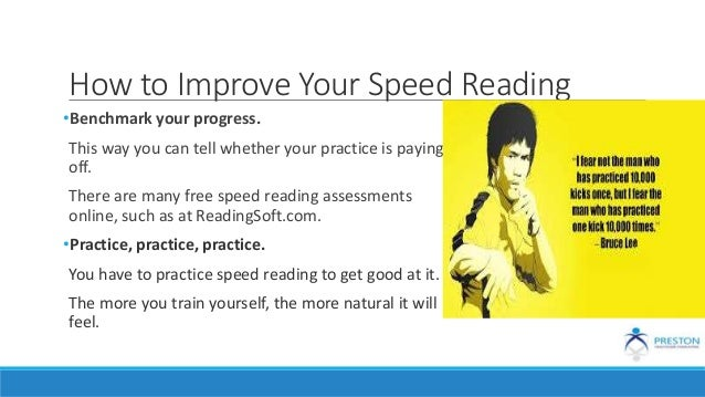 How to Improve Your Speed Reading •Benchmark your progress. This way you can tell whether your practice is paying off. The...
