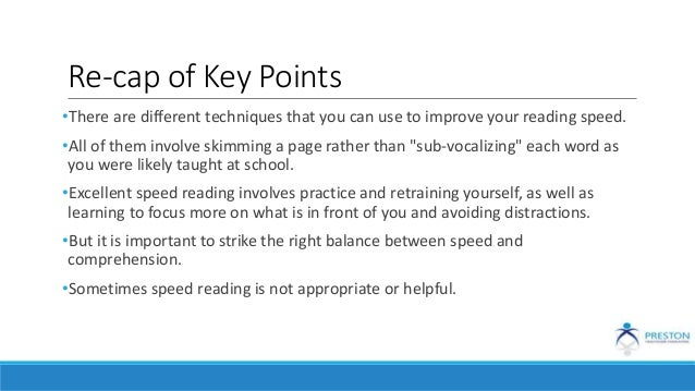 Re-cap of Key Points •There are different techniques that you can use to improve your reading speed. •All of them involve ...