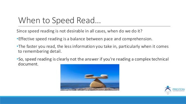 When to Speed Read… Since speed reading is not desirable in all cases, when do we do it? •Effective speed reading is a bal...