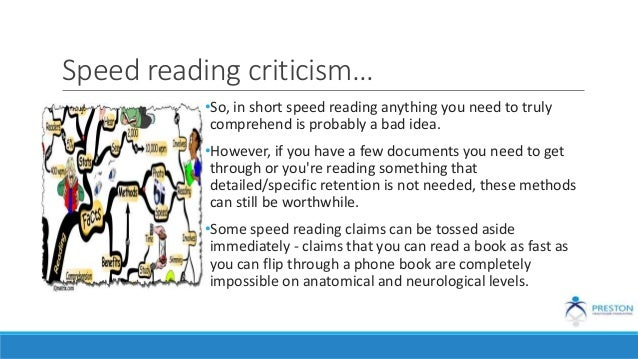Speed reading criticism… •So, in short speed reading anything you need to truly comprehend is probably a bad idea. •Howeve...