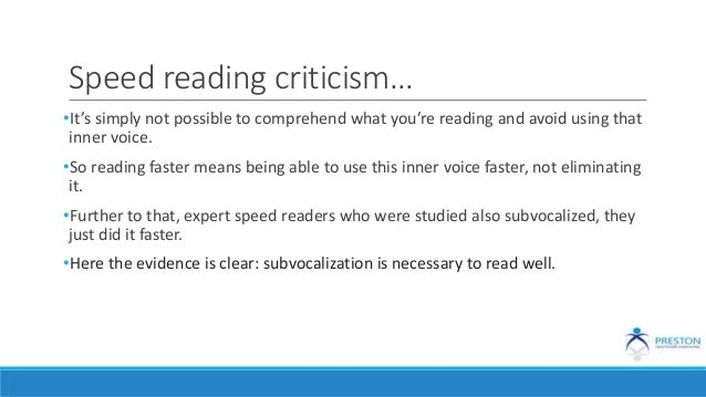 Speed reading criticism… •It's simply not possible to comprehend what you're reading and avoid using that inner voice. •So...