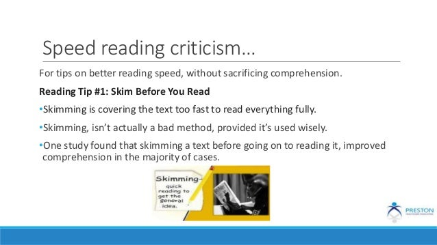 Speed reading criticism… For tips on better reading speed, without sacrificing comprehension. Reading Tip #1: Skim Before ...