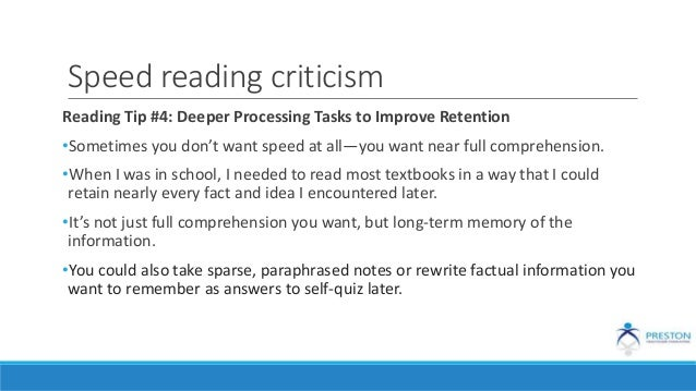 Speed reading criticism Reading Tip #4: Deeper Processing Tasks to Improve Retention •Sometimes you don't want speed at al...