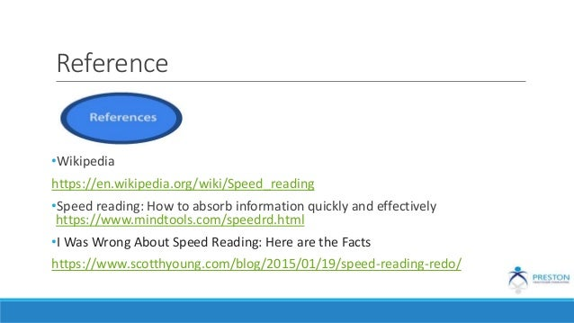 Reference •Wikipedia https://en.wikipedia.org/wiki/Speed_reading •Speed reading: How to absorb information quickly and eff...