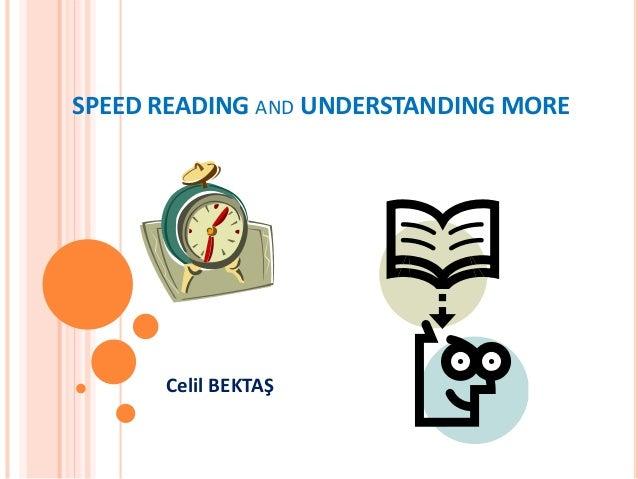 SPEED READING AND UNDERSTANDING MORE Celil BEKTAŞ